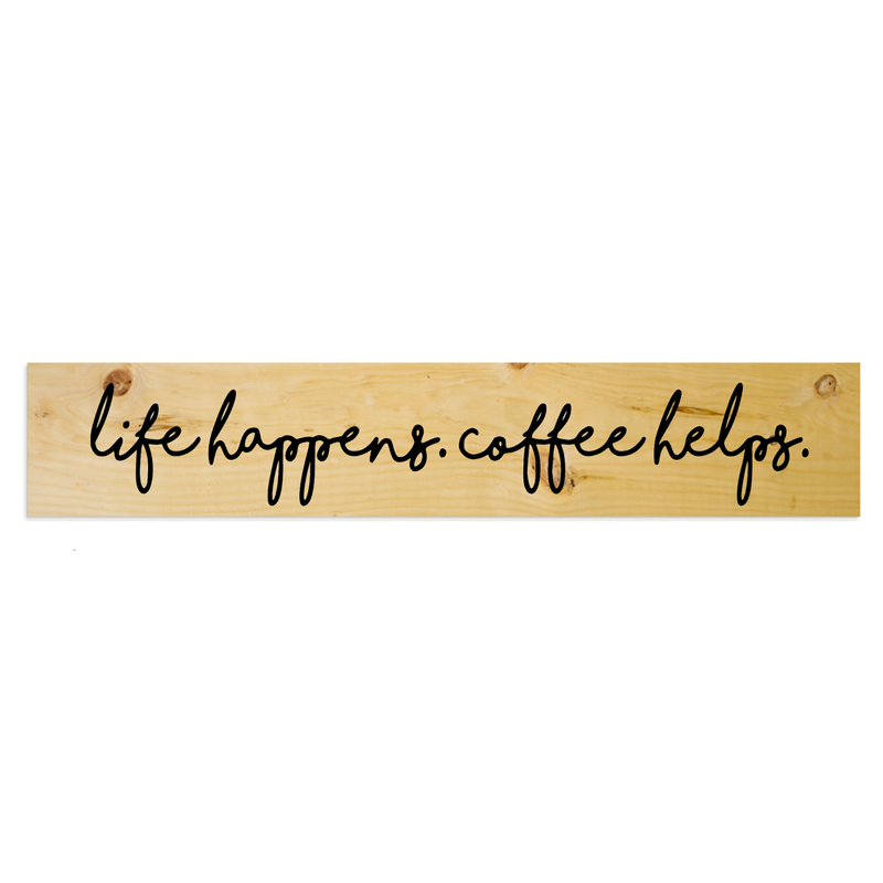 Large Plank 48 Life happens coffee helps
